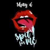 Spit for Me de Shay D