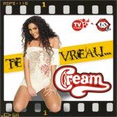 Te vreau by Cream