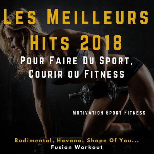Les Meilleurs Hits 2018 pour faire du Sport, Courir ou Fitness (Rudimental, Havana, Shape of You ... Fusion Workout) von Motivation Sport Fitness