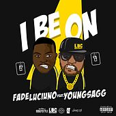 I Be On (feat. Young Sagg) von Fade Luciuno