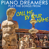Piano Dreamers Play the Songs from Call Me By Your Name de Piano Dreamers