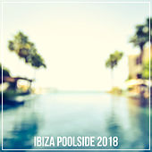 Ibiza Poolside 2018 by Various Artists