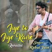 Jiye To Jiye Kaise (Cover Version) by Rahul Jain