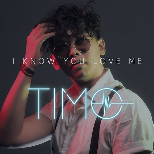 I Know You Love Me by Timo