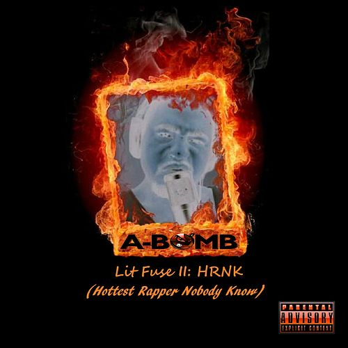 Lit Fuse II: Hrnk (Hottest Rapper Nobody Know) by A-Bomb
