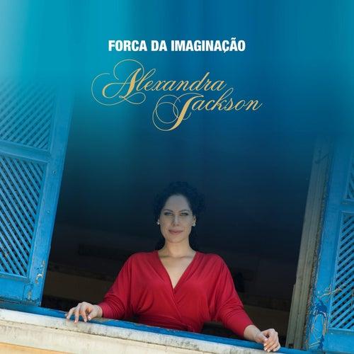 Força da Imaginação (feat. Dona Ivone Lara & Pretinho da Serrinha) by Alexandra Jackson