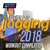 Addicted to Jogging 2018 Workout Compilation by Various Artists