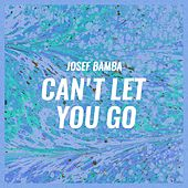 Can't Let You Go von Josef Bamba