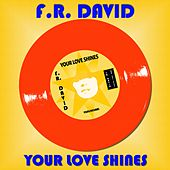 Your Love Shines by F. R. David