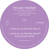 What Do You Feel Free About? by The Juan MacLean