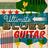 Ultimate Blues Guitar by Various Artists