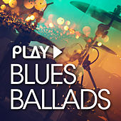 Play: Blues Ballads by Various Artists