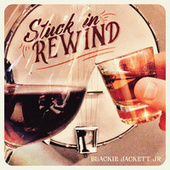 Stuck In Rewind by Blackie Jackett Jr.