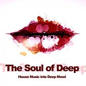The Soul of Deep (House Music into Deep Mood) by Various Artists