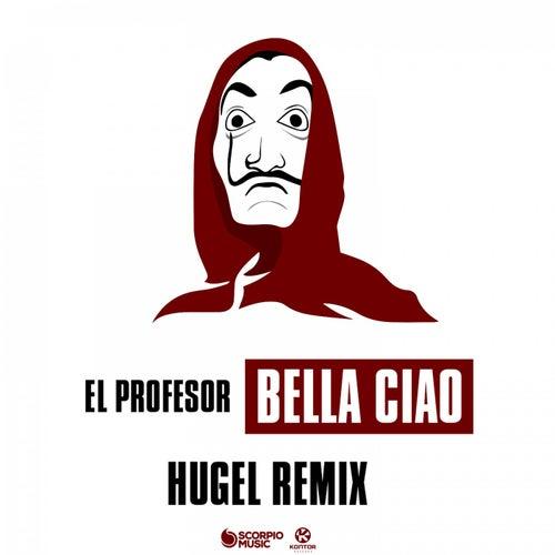 Bella Ciao (HUGEL Remix) von El Profesor