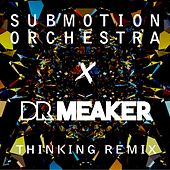 Thinking (Dr Meaker Extended D'n'B Mix) by Submotion Orchestra