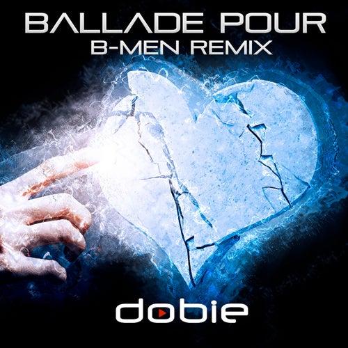 Ballade Pour B-MEN Remix by Dobie
