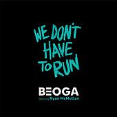 We Don't Have to Run by Beoga