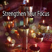 Strengthen Your Focus by Music For Meditation