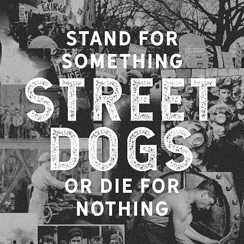 Stand For Something Or Die For Nothing by Street Dogs