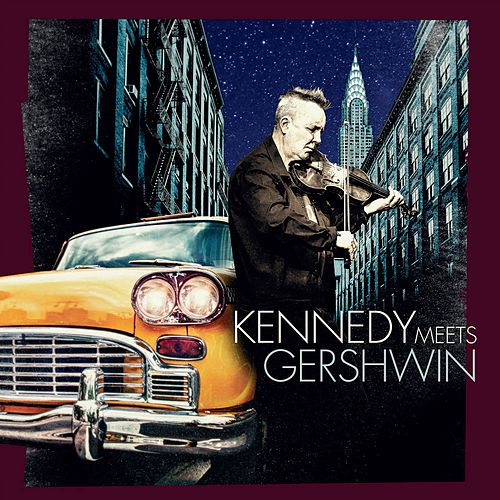 Kennedy Meets Gershwin - Rhapsody in Claret and Blue by Nigel Kennedy