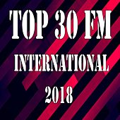 Top 30 Fm International 2018 von Various Artists
