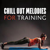 Chill Out Melodies for Training von Chill Out