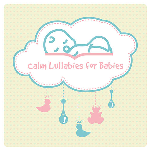 Calm Lullabies for Babies by Lullabyes