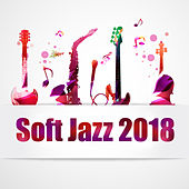 Soft Jazz 2018 de Relaxing Instrumental Music