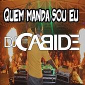Quem Manda Sou Eu de DJ Cabide