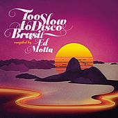 Too Slow to Disco Brasil Compiled by Ed Motta de Various Artists