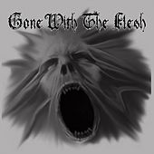 Gone with the Flesh by Gone