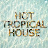 Hot Tropical House by Various Artists
