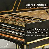 Louis Couperin: Pièces de Clavecin (Trevor Pinnock at the Flint Collection) by Trevor Pinnock