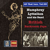 All That Jazz, Vol. 101: Humphrey Lyttelton Band – British Backroom Joys de Humphrey Lyttelton