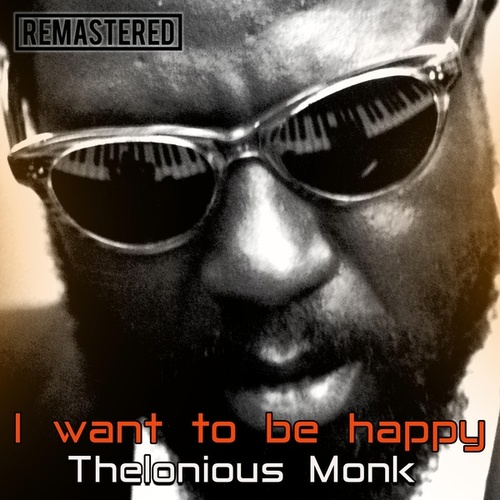 I Want to Be Happy by Thelonious Monk