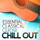 Essential Classical Guitar: Chill Out by Various Artists