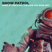What If This Is All The Love You Ever Get? by Snow Patrol