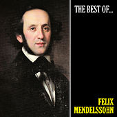 The Best of Mendelssohn (Remastered) by Felix Mendelssohn