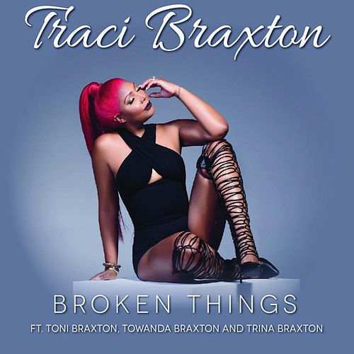 Broken Things (feat. Toni Braxton, Towanda Braxton & Trina Braxton) von Traci Braxton