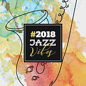 #2018 Jazz Vibes by Relaxing Piano Music