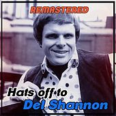 Hats off To by Del Shannon