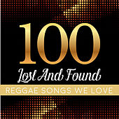 100 Lost and Found Reggae Songs We Love by Various Artists
