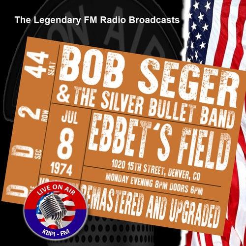 Legendary FM Broadcasts - Ebbet's Field, Denver CO 8th July 1974 de Bob Seger