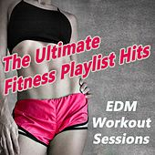 The Ultimate EDM Fitness Workout Sessions Playlist Hits - Motivation Training Music & DJ Mix by Various Artists