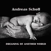 Dreaming of Another World by Andreas Scholl