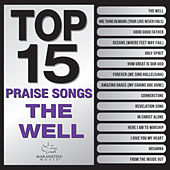Top 15 Praise Songs - The Well by Various Artists
