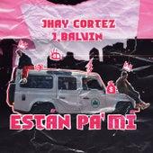 Están Pa´ Mí by Jhay Cortez