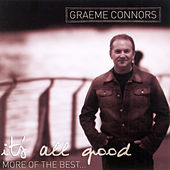 It's All Good...More Of The Best van Graeme Connors