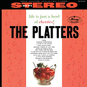Life Is Just A Bowl Of Cherries! by The Platters